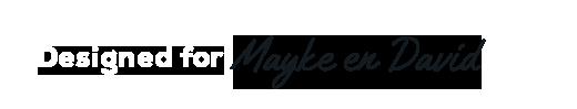 Designed for Mayke en David